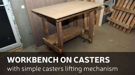 work bench casters how to make a workbench with casters lifting mechanism doovi