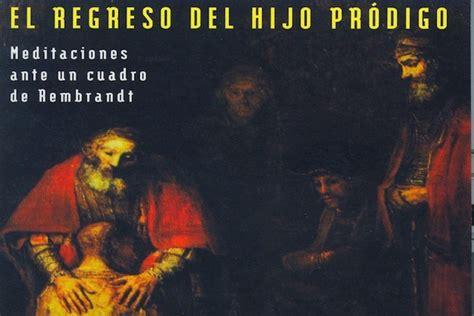 libro el dios prdigo el 180 grados el regreso del hijo prodigo henri nouwen reflexiones para vivir