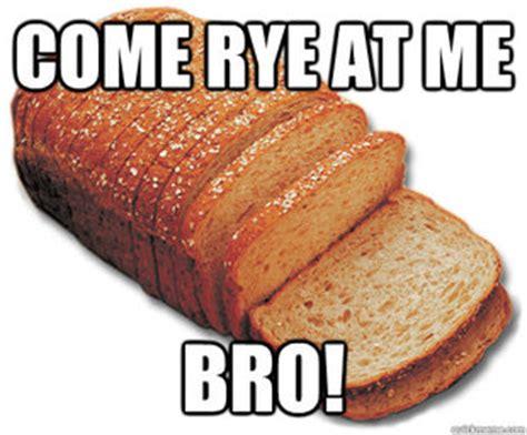 Bread Meme - scumbag loaf of bread memes quickmeme