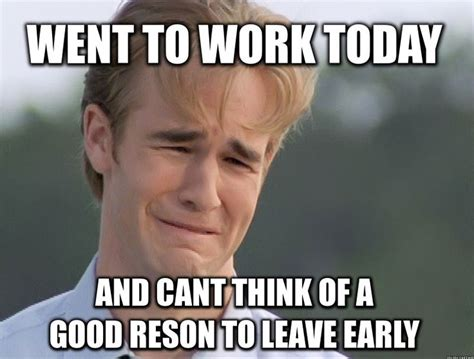 Memes About Work - 17 best ideas about leaving work meme on pinterest