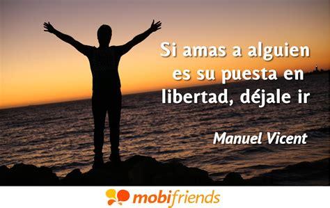 frases de amor sobre libertad mobifriends - Frases De Libertad Cortas