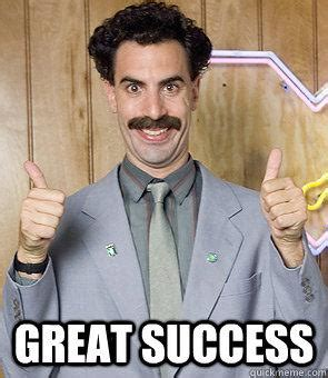 Great Success Meme - made sex explosion on stomach great success borat