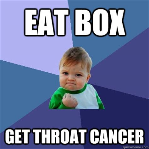 Funny Cancer Memes - eat box get throat cancer success kid quickmeme