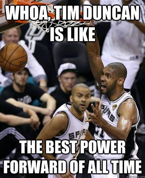 Tim Duncan Meme - whoa tim duncan is like the best power forward of all