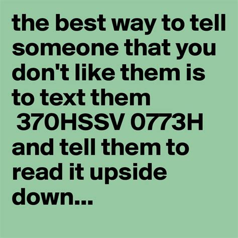 7 Ways To You Dont Like The by Best Way To Tell Someone You Like Them By Text
