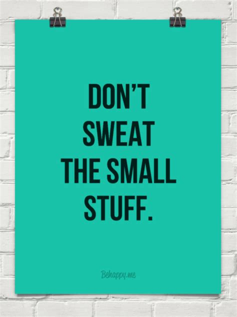 Don T Sweat The Small Stuff In don t sweat the small stuff 41397 behappy me