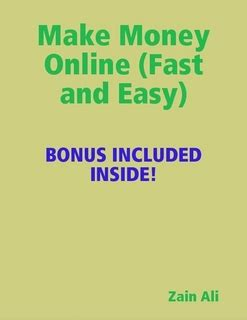 Make Easy Money Online Fast - make money online fast and easy by zain ali ebook lulu