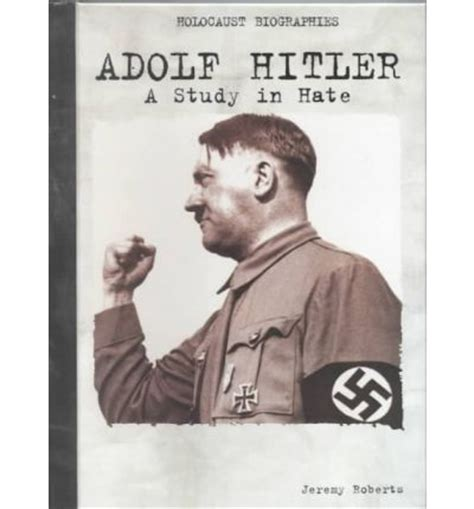 adolf hitler notable biography adolf hitler a study in hate jeremy roberts terrance