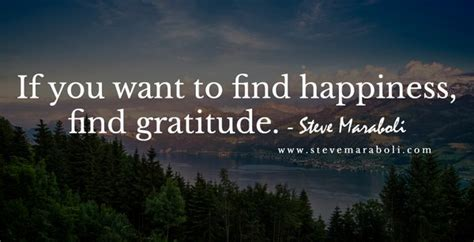 Find Who Want To If You Want To Find Happiness Find Gratitude Picture Quote By Steve Maraboli