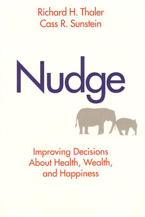 richard h thaler cass r sunstein nudge improving decisions about health wealth and