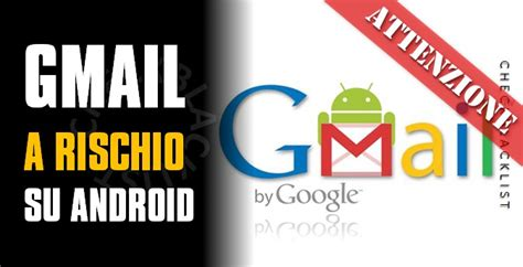 gmail android gmail a rischio su android checkblacklist