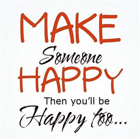 how to make a happy how to make someone happy quote picture