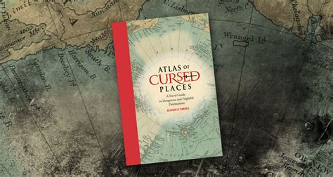 atlas of cursed places 1631910000 atlas of cursed places
