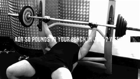 increase bench press by 50 pounds add 50 pounds to your bench press in 7 weeks youtube