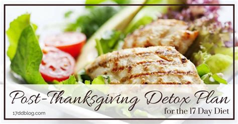 After Thanksgiving Diet Detox by Post Thanksgiving Detox Plan For The 17 Day Diet My 17