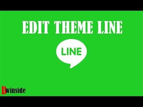 tutorial hack theme line tutorial cara edit theme line chat dengan mudah youtube