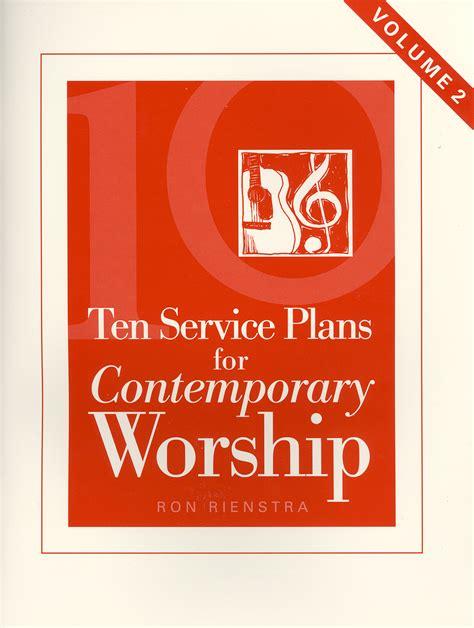songs to do contemporary to ten service plans for contemporary worship vol 2