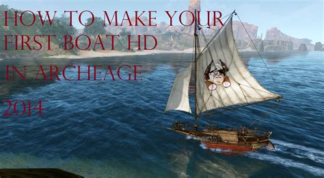 how to build a boat archeage archeage how to build your first boat in depth tutorial