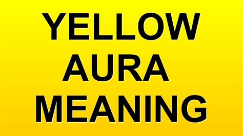 aura colors yellow yellow aura color meaning youtube