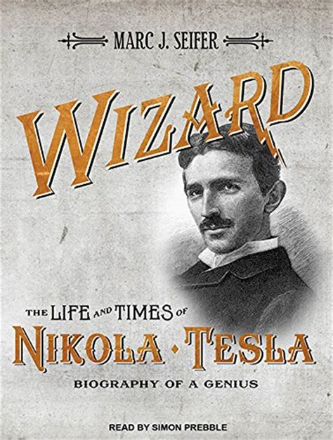 nikola tesla biography in english wizard the life and times of nikola tesla biography of a