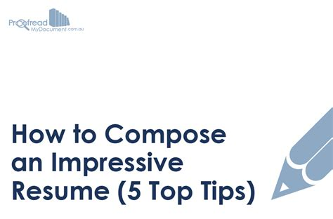 How To Compose A Resume by How To Compose An Impressive Resume 5 Top Tips