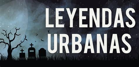 imagenes urbanas para portada aplicaci 243 n de leyendas urbanas tecnobae com