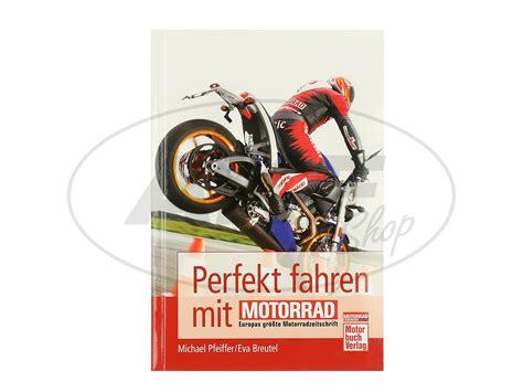 Motorrad Fahren Gefahren by Perfekt Fahren Mit Motorrad Michael Pfeiffer Eva Breutel