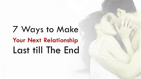 7 Ways To Make Your by 7 Ways To Make Your Next Relationship Last Till The End