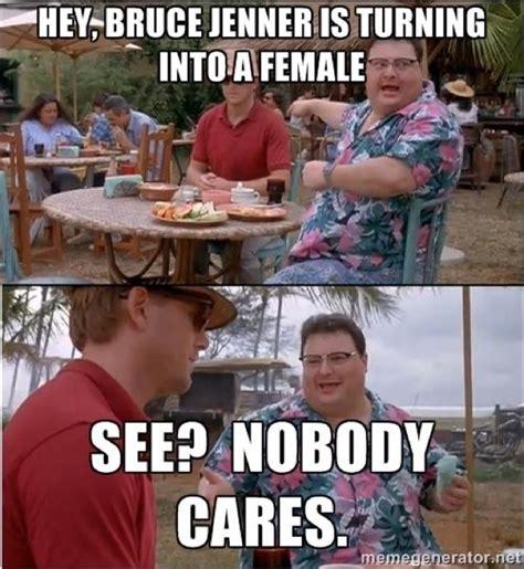 Nobody Cares Meme - bruce jenner memes