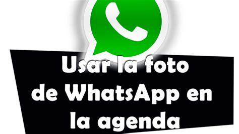 imagenes whatsapp miniatura c 243 mo usar las fotos de whatsapp en la agenda fielinks