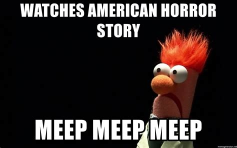 American Horror Story Memes - watches american horror story meep meep meep beaker