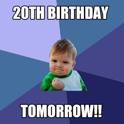 20th Birthday Meme - meme creator 20th birthday tomorrow meme generator at