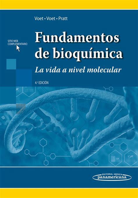 libro los fundamentos de la fundamentos de bioqu 237 mica la vida a nivel molecular