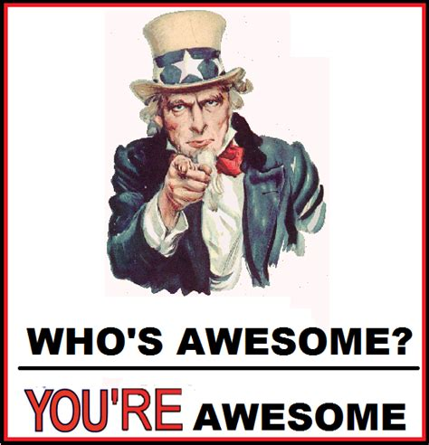 who s awesome you re image 146886 who s awesome you re awesome sos