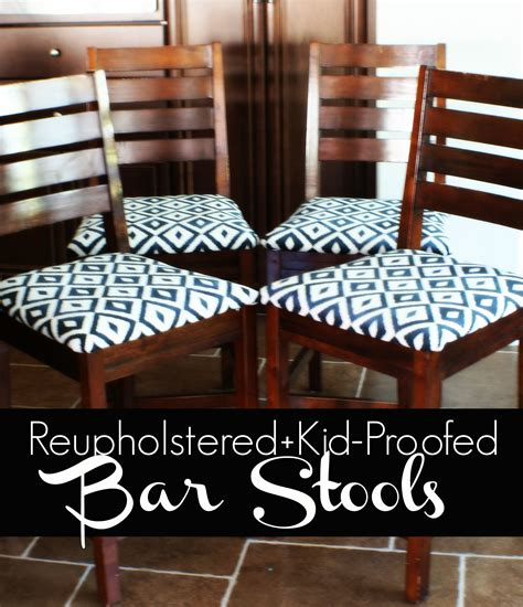 Reupholstering Bar Stools by Reupholstering Kid Proofing Our Bar Stools