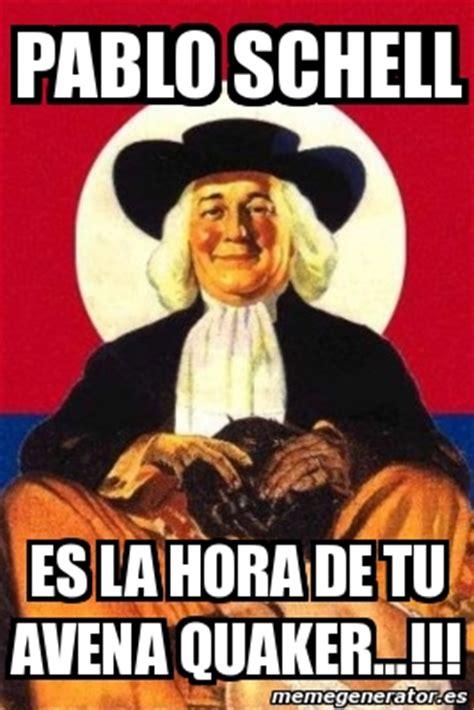 Quaker Memes - meme personalizado pablo schell es la hora de tu avena