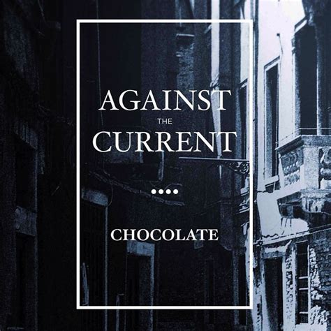 Your Chocolate Words Against Mine by Cover Songs Archives Page 3 Of 4 Against The Current Fans
