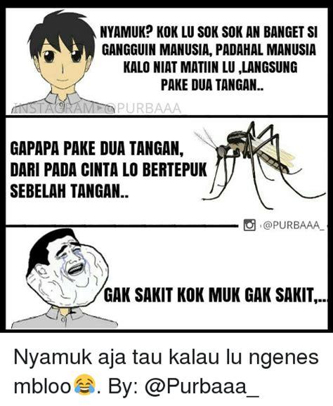 Lu Nyamuk 25 best memes about muk muk memes