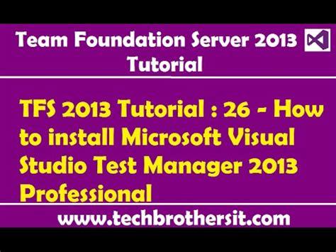 Tutorial Visual Studio Test Professional | tfs 2013 tutorial 26 how to install microsoft visual