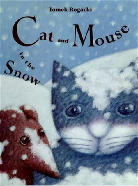 mouse snow books cat and mouse in the snow by tomasz bogacki reviews