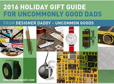 2016 Holiday Gift Guide for Uncommonly Good Dads ... 2016 Xmas Gift Guide