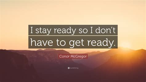 So There I Was All Ready To The Oscars To P by Conor Mcgregor Quote I Stay Ready So I Don T To Get