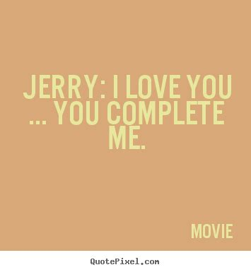 movie quotes you complete me movie picture quotes jerry i love you you complete