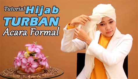 tutorial turban formal tutorial hijab cara memakai jilbab turban untuk acara formal