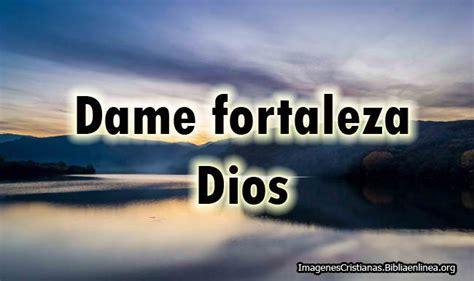 imagenes cristianas fortaleza im 225 genes cristianas dame fortaleza dios
