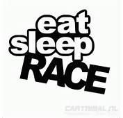 Eat Sleep Race Decal Sticker