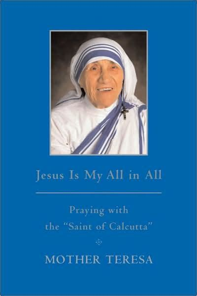 mother teresa biography barnes and noble jesus is my all in all praying with the saint of calcutta