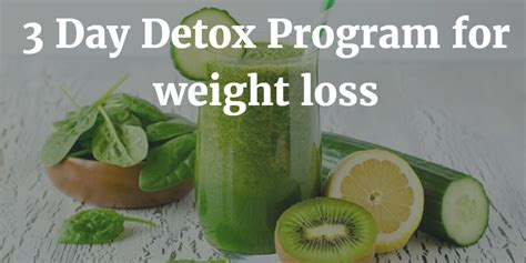 Weight Loss 3 Day Detox by 3 Day Detox Program For Weight Loss