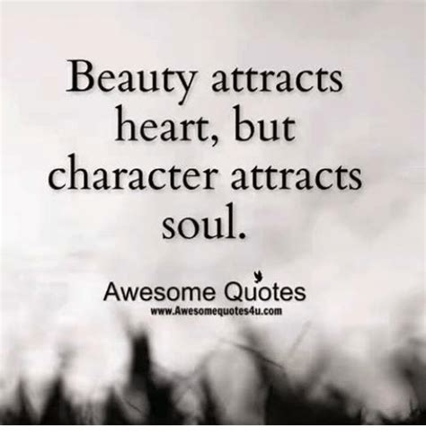 Awesome Meme Quotes - beauty attracts heart but character attracts soul awesome