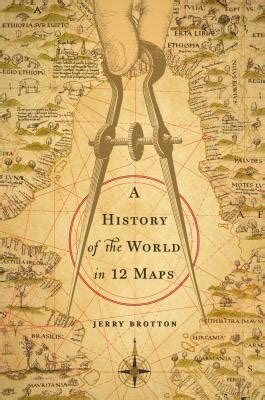 a history of the world in 12 maps by jerry brotton reviews discussion bookclubs lists